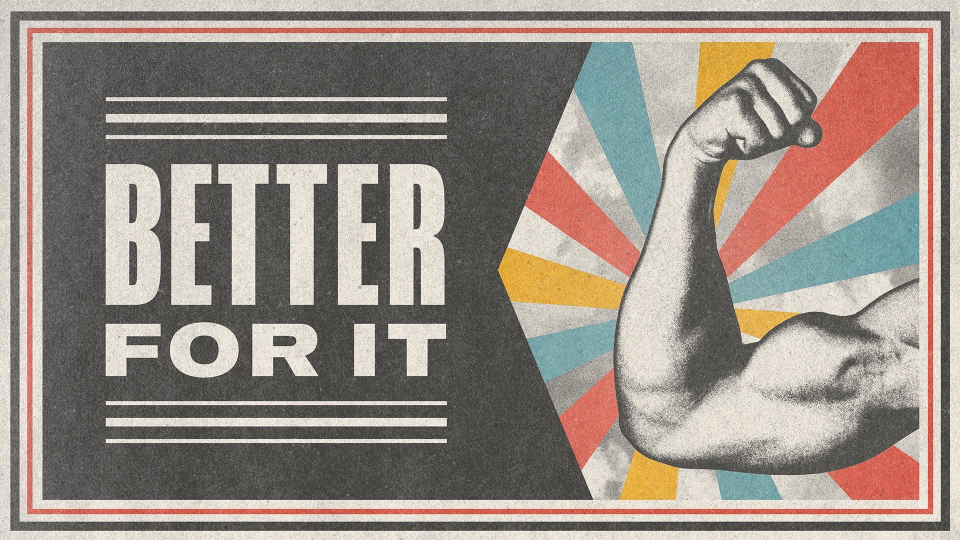 Better For It Part 3 | 01.24.21