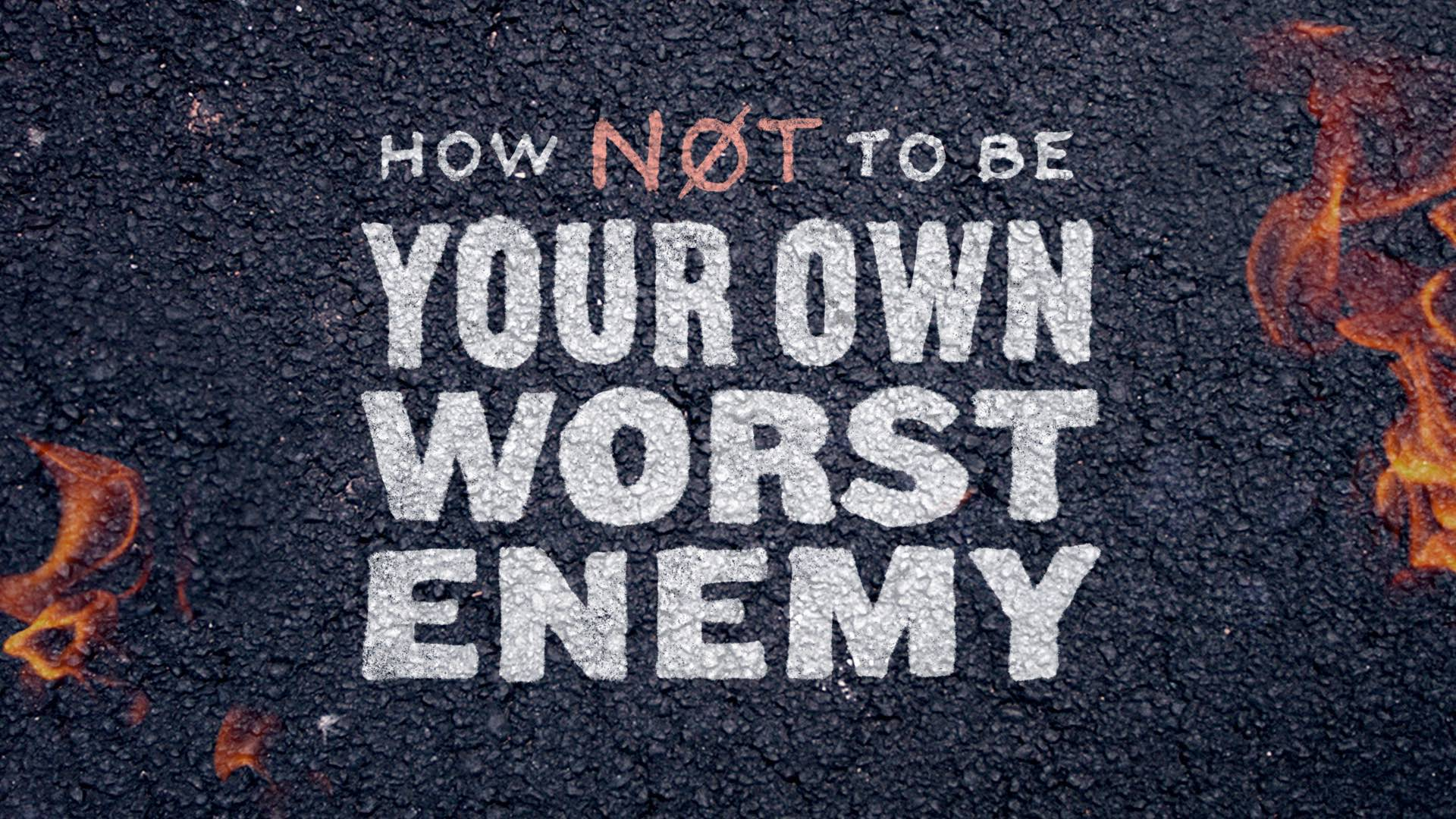 How NOT To Be Your Own Worst Enemy Part 3 | 07.25.21
